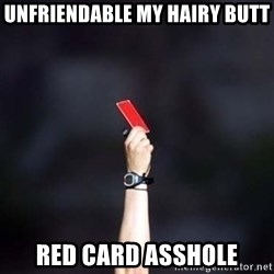 red card asshole - unfriendable my hairy butt red card asshole