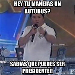 Willie You Don't Do That to Me! - hey tu manejas un autobus? sabias que puedes ser presidente!!