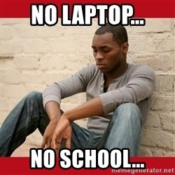 The Struggle Is Real - NO LAPTOP... NO SCHOOL...