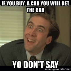 Nick Cage - IF YOU BUY  A CAR YOU WILL GET THE CAR YO DON'T SAY