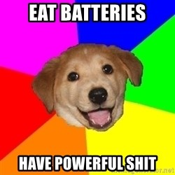 Advice Dog - Eat Batteries Have powerful shit