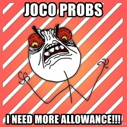 iHate - Joco probs I need more allowance!!!