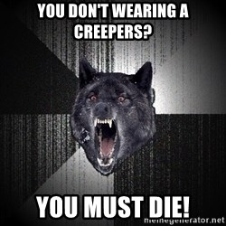 Insanity Wolf - You don't wearing a creepers? you must die!