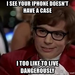 Austin Powers Danger - I see your IPhone doesn't have a case I too like to live dangerously