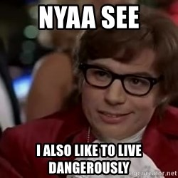 Austin Powers Danger - Nyaa See I also like to live dangerously