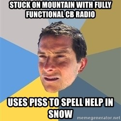 Bear Grylls - stuck on mountain with fully functional cb radio uses piss to spell help in snow