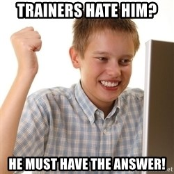First Day on the internet kid - trainers hate him? he must have the answer!