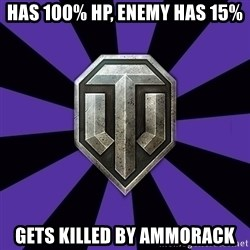 World of Tanks - has 100% hp, enemy has 15% gets killed by ammorack