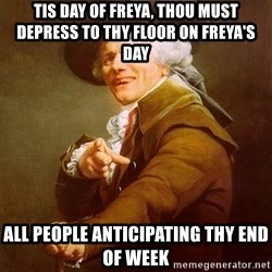 Joseph Ducreux - tis day of freya, thou must depress to thy floor on freya's day all people ANTICIPATING thy end of week