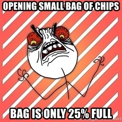 iHate - OPENING SMALL BAG OF CHIPS BAG IS ONLY 25% FULL