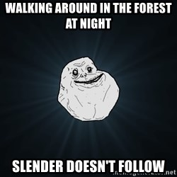 Forever Alone - Walking around in the forest at night Slender doesn't follow