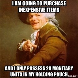 Joseph Ducreux - I am going to purchase inexpensive items and i only POSSESS 20 monitary units in my holding pouch
