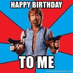 Chuck Norris  - happy birthday to me