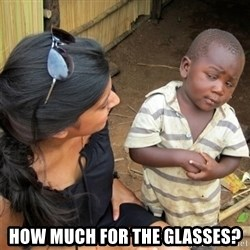 So You're Telling me -  how much for the glasses?
