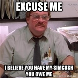 milton waddams - excuse me i believe you have my simcash you owe me