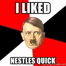 Advice Hitler - I liked Nestles quick