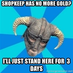 skyrim stan - shopkeep has no more gold? i'll just stand here for  3 days