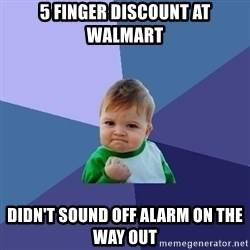 Success Kid - 5 finger discount at walmart didn't sound off alarm on the way out