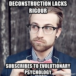 Scumbag Analytic Philosopher - Deconstruction lacks rigour subscribes to evolutionary psychology