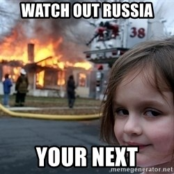 Disaster Girl - watch out russia your next