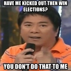 willie revillame you dont do that to me - Have me kicked oUt then win elections? You don't do that to me