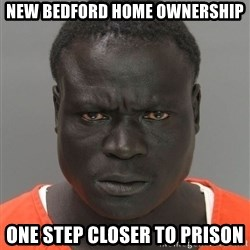 Misunderstood Prison Inmate - New Bedford home ownErshiP One sTep closer to prison