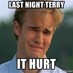 90s Problems - LAST NIGHT TERRY IT HURT