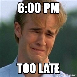 90s Problems - 6:00 pm too late