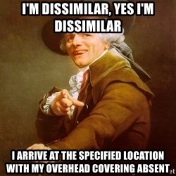 Joseph Ducreux - I'm dissimilar, yes i'm dissimilar I arrive at the specified location with my overhead covering absent