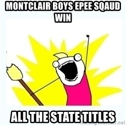 All the things - Montclair boys epee sqaud win all the state titles
