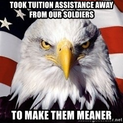 American Pride Eagle - Took tuition assistance away from our soldiers to make them meaner
