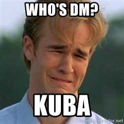 90s Problems - WHO'S DM? KUBA