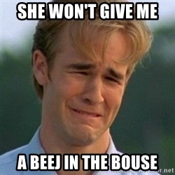 90s Problems - She won't giVe me  A beEJ in the bouSe