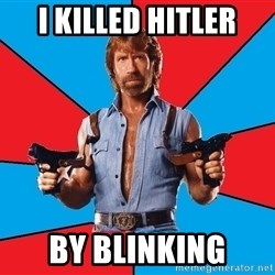Chuck Norris  - I killed hitler By blinking