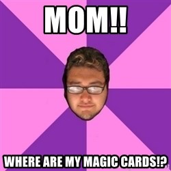 Forever AYOLO Erik - mom!! where are my magic cards!?