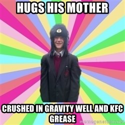 gayMunday - Hugs his mother Crushed in gravity well and kfc grease