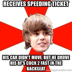 Justin Bieber - Receives speeding ticket His car didn't move, but he drove his bf's cock 2 fast in the backseat