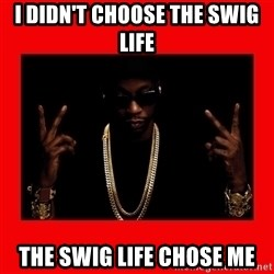 2 chainz valentine - I DIDN'T CHOOSE THE SWIG LIFE THE SWIG LIFE CHOSE ME