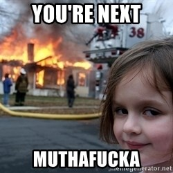 Disaster Girl - You're next Muthafucka