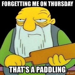 paddling - Forgetting me on thursday That's a paddling