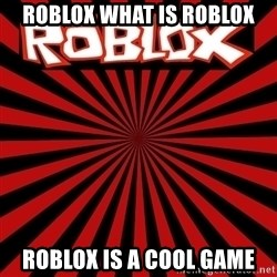 Roblox - roblox what is roblox roblox is a cool game