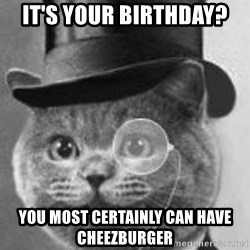 Monocle Cat - it's Your birthday? YOU MOST CERTAINLY CAN HAVE CHEEZBURGER