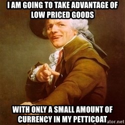 Joseph Ducreux - I am going to take advantage of low priced goods  with only a small amount of currency in my petticoat
