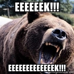 Bear week - EeeeeEK!!! EEEEEEEEEEEEEK!!!