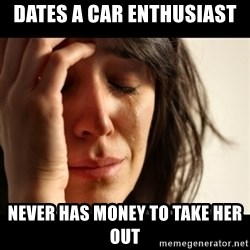 crying girl sad - Dates a car ENTHUSIAST  Never has money to take her out