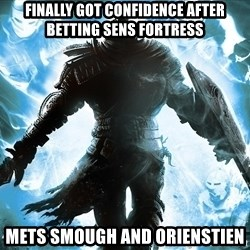 Dark Souls Dreamagus - Finally got confidence after betting sens fortress mets smough and orienstien