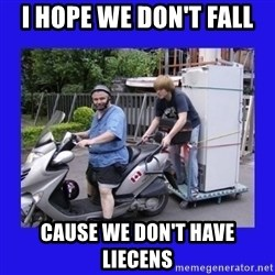 Motorfezzie - I HOPE WE DON'T FALL  CAUSE WE DON'T HAVE LIECENS