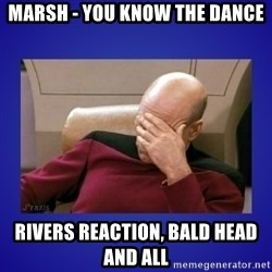 Picard facepalm  - marsh - you know the dance rivers reaction, bald head and all