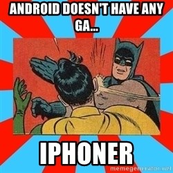 Batman Bitchslap - ANDROID DOESN'T HAVE ANY GA... IPHONER