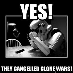 Sad Trooper - YES! they cancelled clone wars!